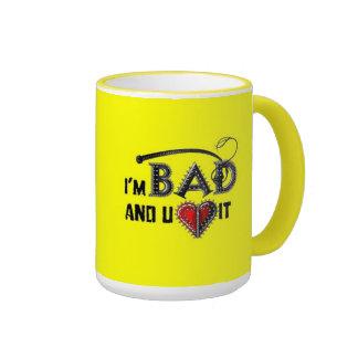 Bad and You Love It Mug