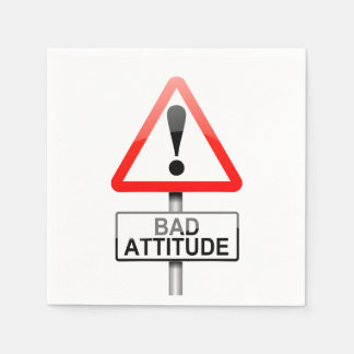 Bad attitude. disposable serviette
