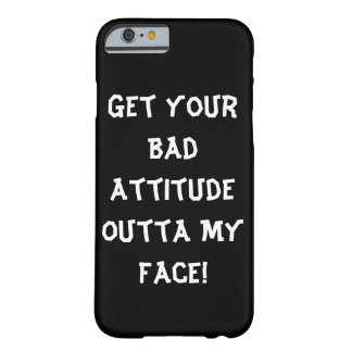 Bad Attitude Outta My Face - Phone Case Barely There iPhone 6 Case