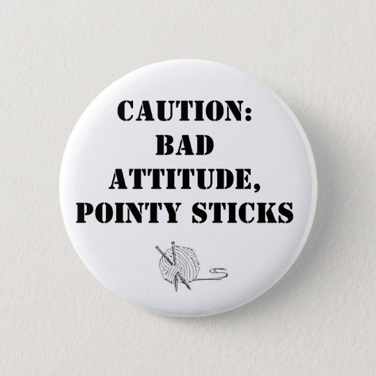 Bad attitude, pointy sticks 6 cm round badge