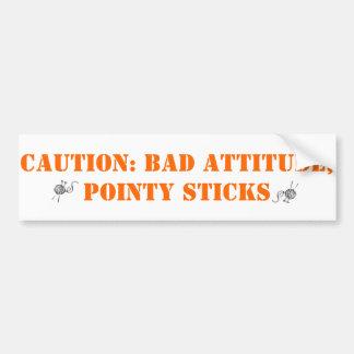 Bad attitude, pointy sticks bumper sticker