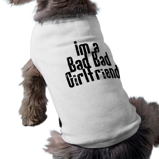 Bad Bad Girlfriend Dog Shirt