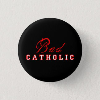 Bad Catholic Button