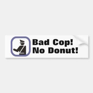 Bad Cop! No Donut! Bumper Sticker