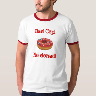 Bad Cop!No donut!! T-Shirt