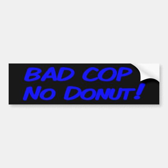 Bad Cop No Doughnut! Bumper Sticker
