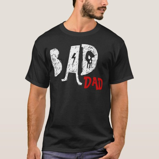Bad Dad Tee Shirt - Funny Father's Day