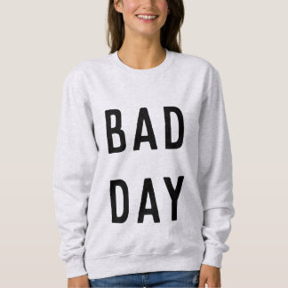 Bad Day Sweatshirt Women