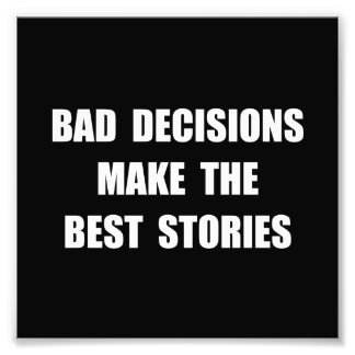 Bad Decisions Photographic Print