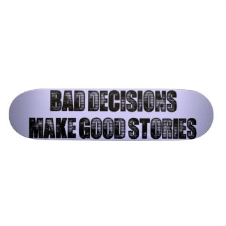 BAD DECISIONS SKATE DECK