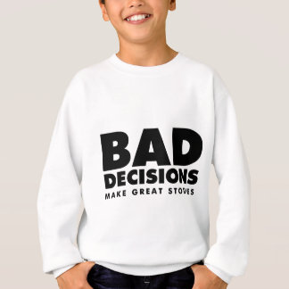 Bad decisions sweatshirt