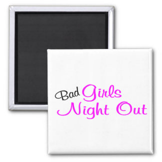 Bad Girls Night Out Square Magnet