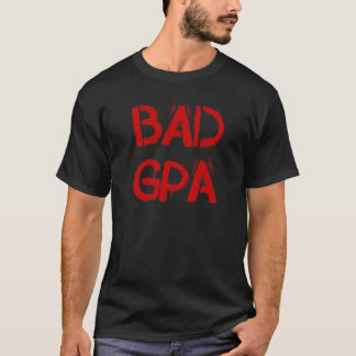 Bad GPA T-Shirt