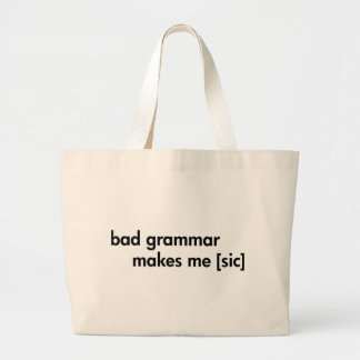 Bad Grammar Makes Me (sic) Large Tote Bag