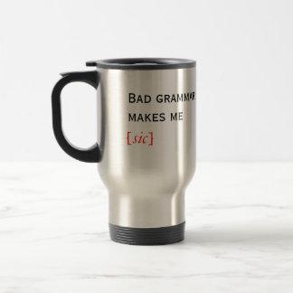 Bad grammar makes me [sic] travel mug