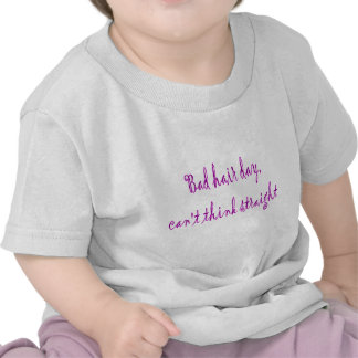 bad hair day can't think straight t shirt