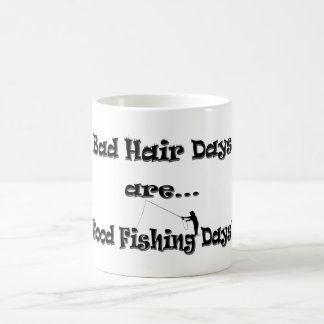 Bad Hair Days are Good Fishing Days! Coffee Mug