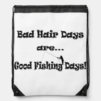 Bad Hair Days are Good Fishing Days! Drawstring Bag