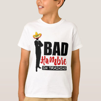 Bad Hombre In Training and Sombrero T-Shirt