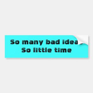 Bad Ideas, little time sticker Car Bumper Sticker