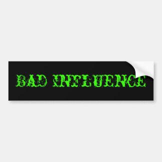 Bad Influence Bumper Sticker