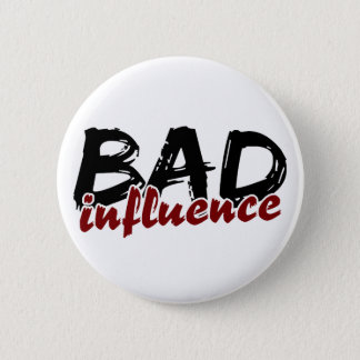 BAD INFLUENCE button