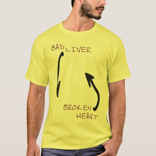 Bad Liver & A Broken Heart T-Shirt