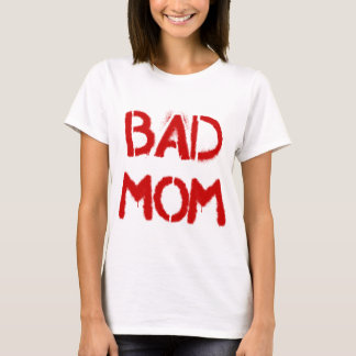 Bad Mom T-Shirt