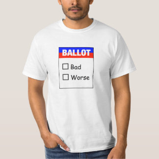 """Bad or Worse"" Ballot T-Shirt"