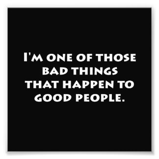 Bad Things Good People Photo Print