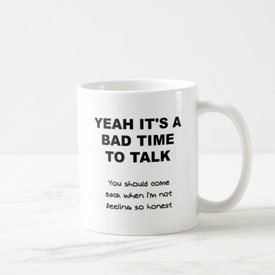 Bad Time to Talk Funny Mug