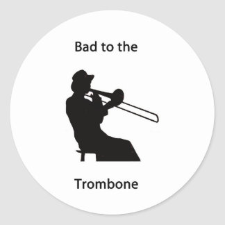 Bad to the trombone classic round sticker