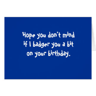 Badgering Badger_Birthday greetings Greeting Card