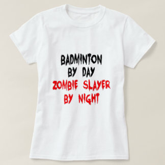 Badminton by Day Zombie Slayer by Night Shirt
