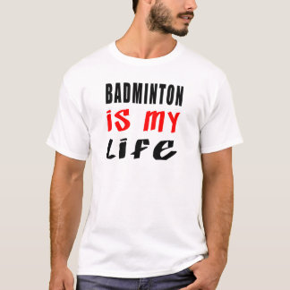 Badminton is my life T-Shirt