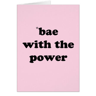 Bae With the Power Greetings Card