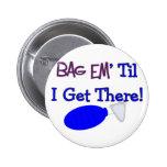 """Bag em til I get there"" Funny Respiratory T-Shirt Button"