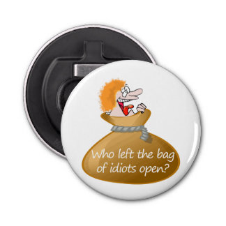 Bag of Idiots Insulting Quote, Sarcastic Humor Bottle Opener