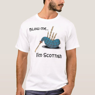 bagpipe, Blow me..., I'm Scottish T-Shirt