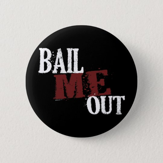 Bail Me Out Button