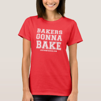 Bakers Gonna Bake Shirt - White Print