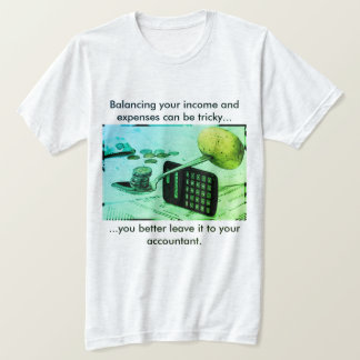 """""""Balancing your income and expenses can be tricky"""" T-Shirt"""