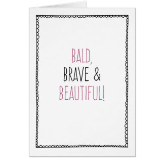 Bald, Brave & Beautiful! Chemo, Breast Cancer Greeting Card