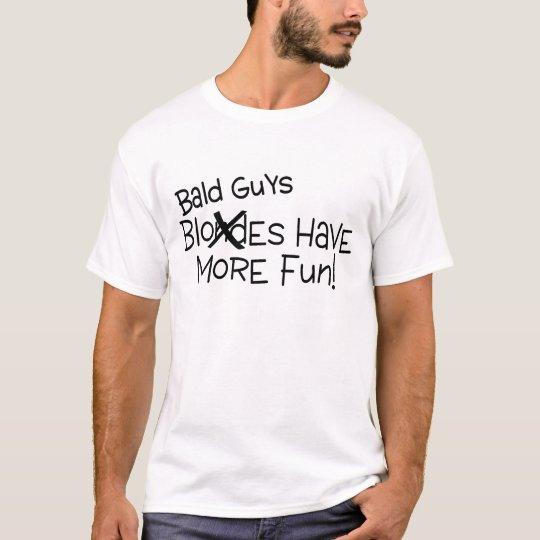 Bald Guys Have More Fun T-Shirt