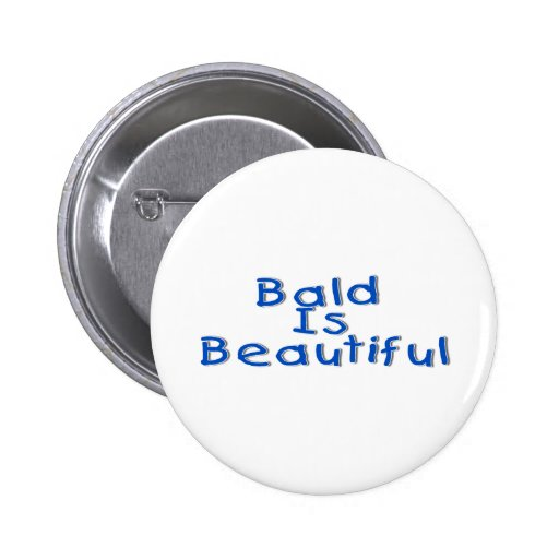 Bald Is Beautiful Buttons