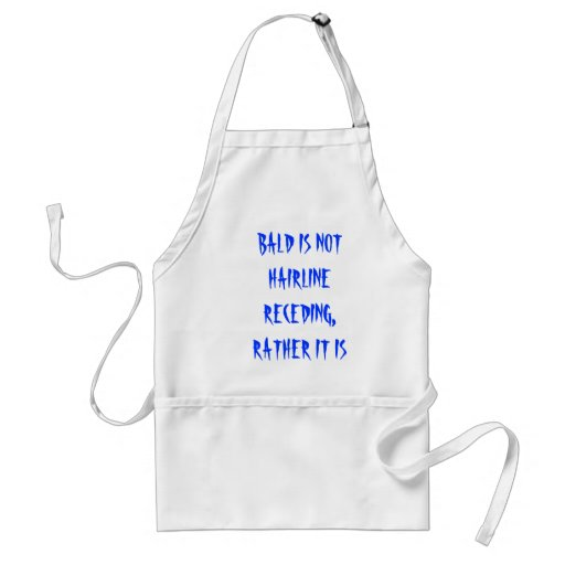 BALD IS NOT HAIRLINE RECEDING, RATHER IT IS SCA... APRONS