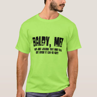 Baldy Me t-shirt. Grey's jealous T-Shirt