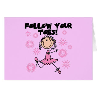 Ballerina Follow Your Toes T-shirts and Gifts Card