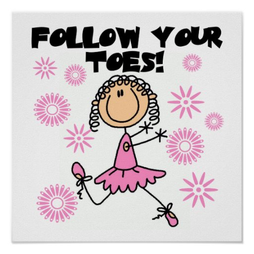 Ballerina Follow Your Toes T-shirts and Gifts Poster