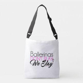 Ballerinas Don't Play We Slay Cross Body Bag Tote Bag
